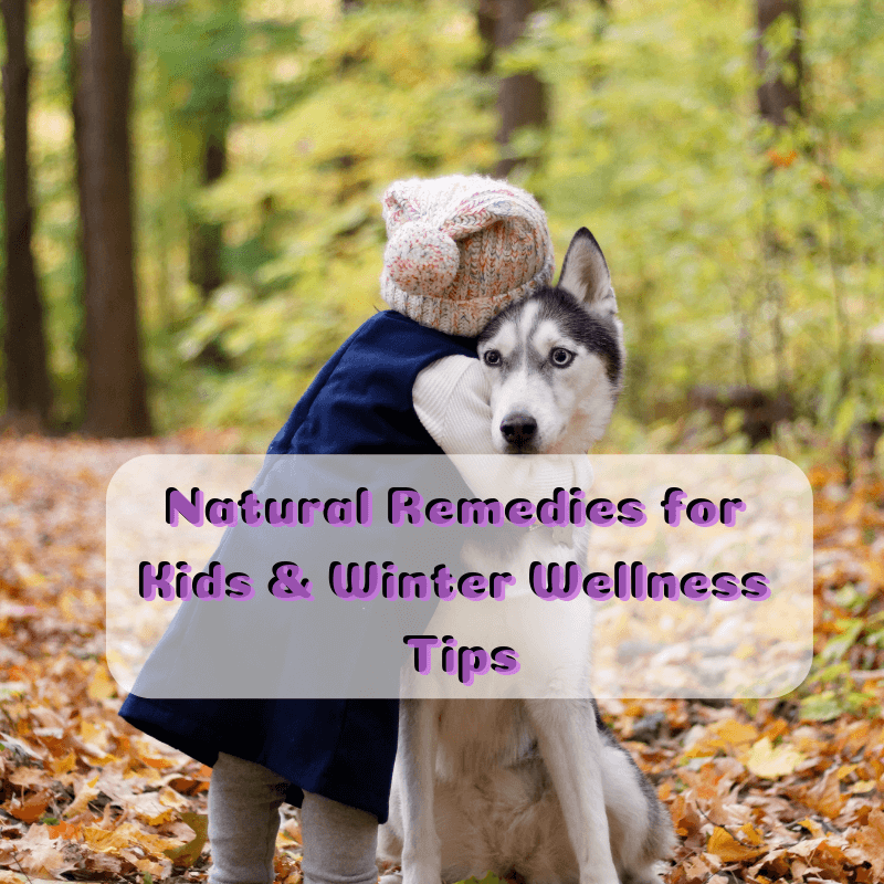 Natural Remedies for Kids & Winter Wellness Tips