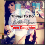 23 Things To Do With Your Teen Daughter