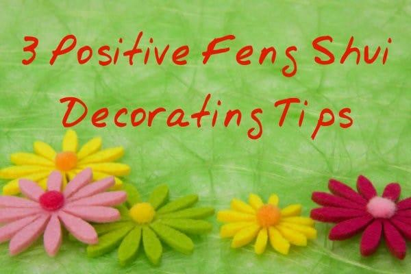 3 Positive Feng Shui Decorating Tips