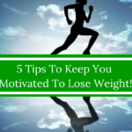 Five Tips To Stay Motivated To Lose Weight