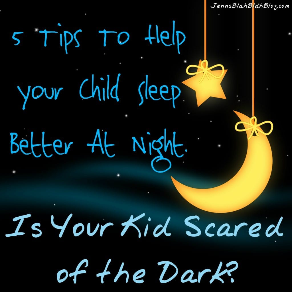 Scared Of The Dark 5 Tips To Help Your Child Sleep Better