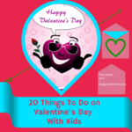 20 Things To Do On Valentine's Day With Kids