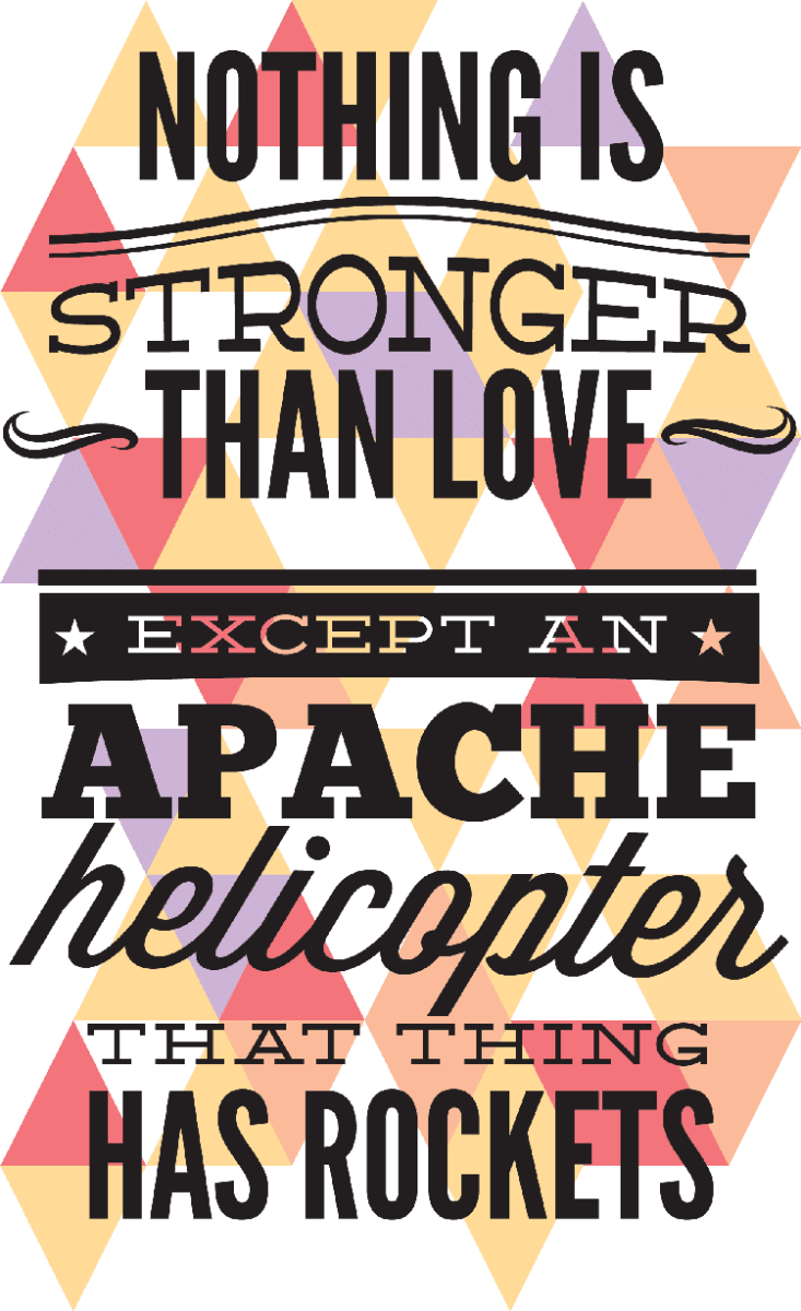 Funny Love Quote nothing is stronger than an love, expcept an apache helicopter that things has rockets