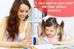 """I Don't Need to Learn Math!"" and Other Difficult Questions"