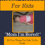 Indoor Activities for Kids: 20 Fun Things For Kids To Do In The House
