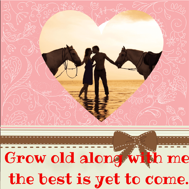 Love Quotes - Grown old along with me the best is yet to come on pink and brown background with two people kissing and holding on to two horses.