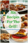 Six Recipes For The Grill!