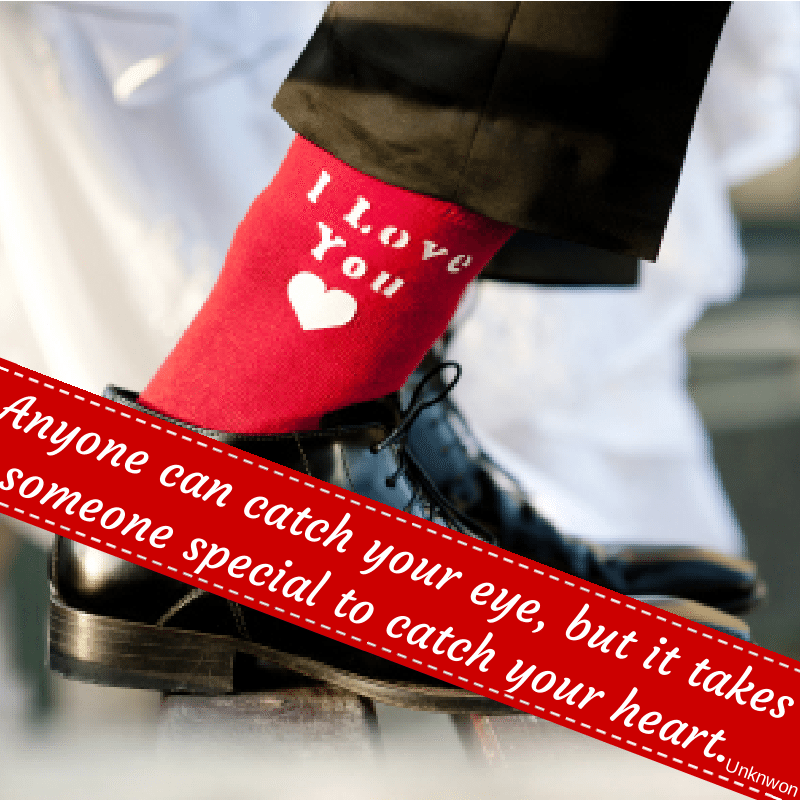 Valentine's Day Quotes Anyone can catch your eye, but it takes someone special to catch your heart on background with man wearing I love you socks for Valentine's Day