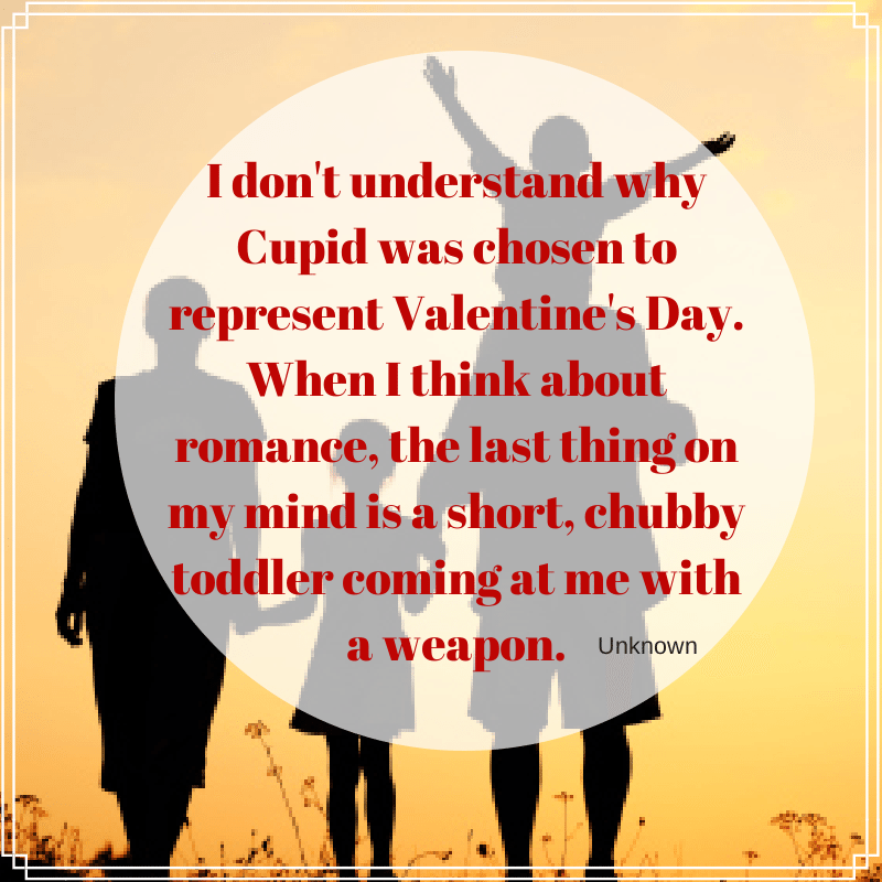 """Funny Valentine's Day Quotes """"I don't understand why cupid was chosen to represent Valentine's Day. When I think about romance, the last thing on my mind is a short chubby toddler coming at me with a wearpon."""